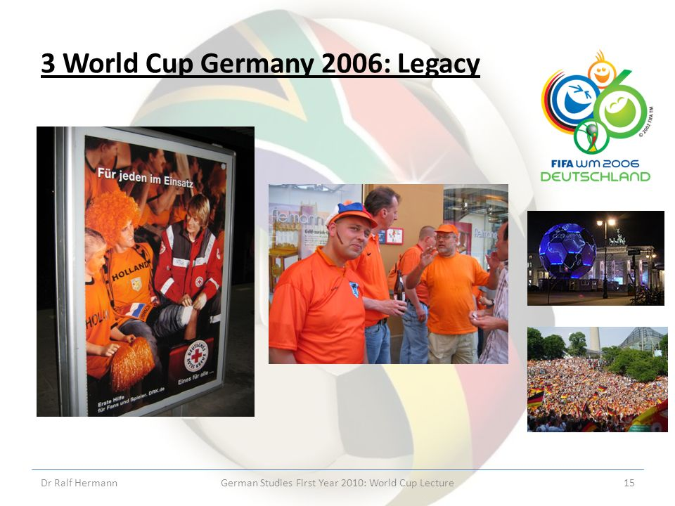 3 World Cup Germany 2006: Legacy Dr Ralf HermannGerman Studies First Year 2010: World Cup Lecture15