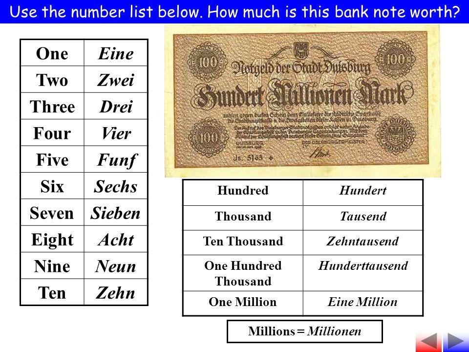 HundredHundert ThousandTausend Ten ThousandZehntausend One Hundred Thousand Hunderttausend One MillionEine Million Use the number list below.