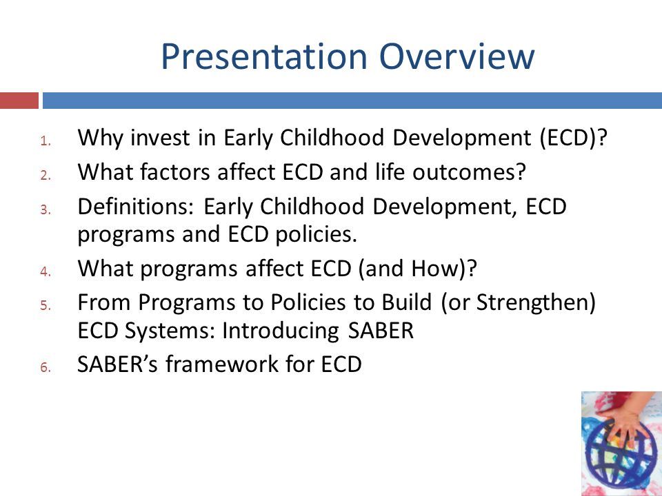 Presentation Overview 1.Why invest in Early Childhood Development (ECD).