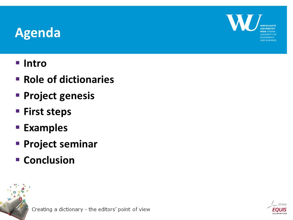 Creating a dictionary - the editors point of view Agenda Intro Role of dictionaries Project genesis First steps Examples Project seminar Conclusion