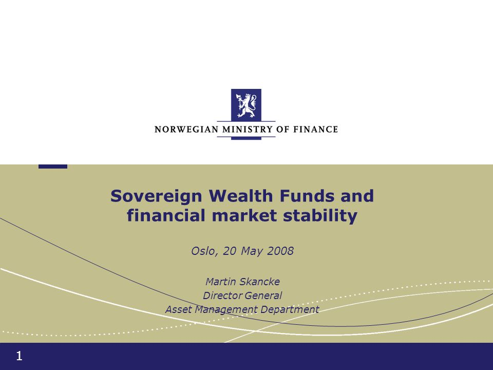 1 Sovereign Wealth Funds and financial market stability Oslo, 20 May 2008 Martin Skancke Director General Asset Management Department