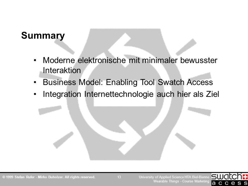 © 1999 Stefan Rufer - Mirko Buholzer. All rights reserved.University of Applied Science HTA Biel-Bienne Wearable Things - Course Marketing 13 Summary