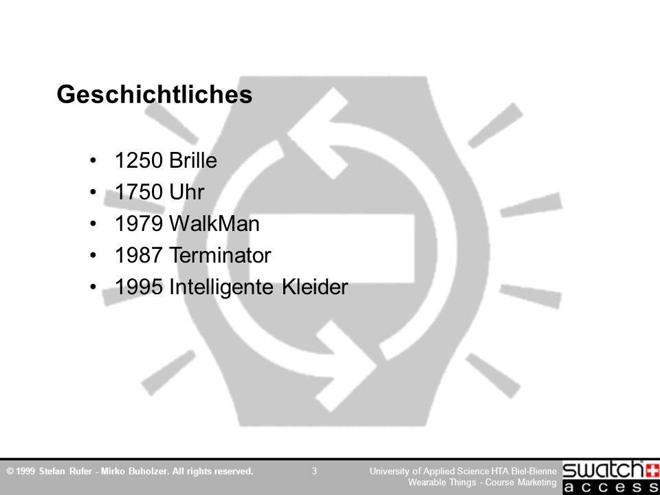 © 1999 Stefan Rufer - Mirko Buholzer. All rights reserved.University of Applied Science HTA Biel-Bienne Wearable Things - Course Marketing 3 Geschicht