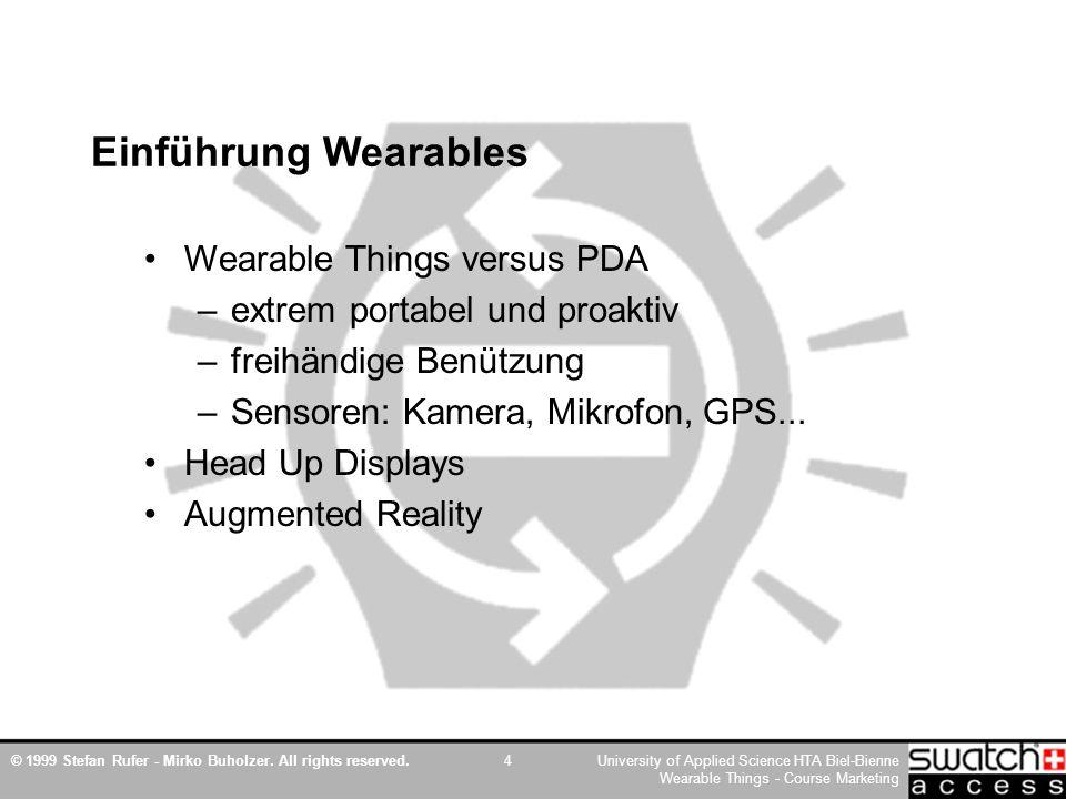 © 1999 Stefan Rufer - Mirko Buholzer. All rights reserved.University of Applied Science HTA Biel-Bienne Wearable Things - Course Marketing 4 Einführun