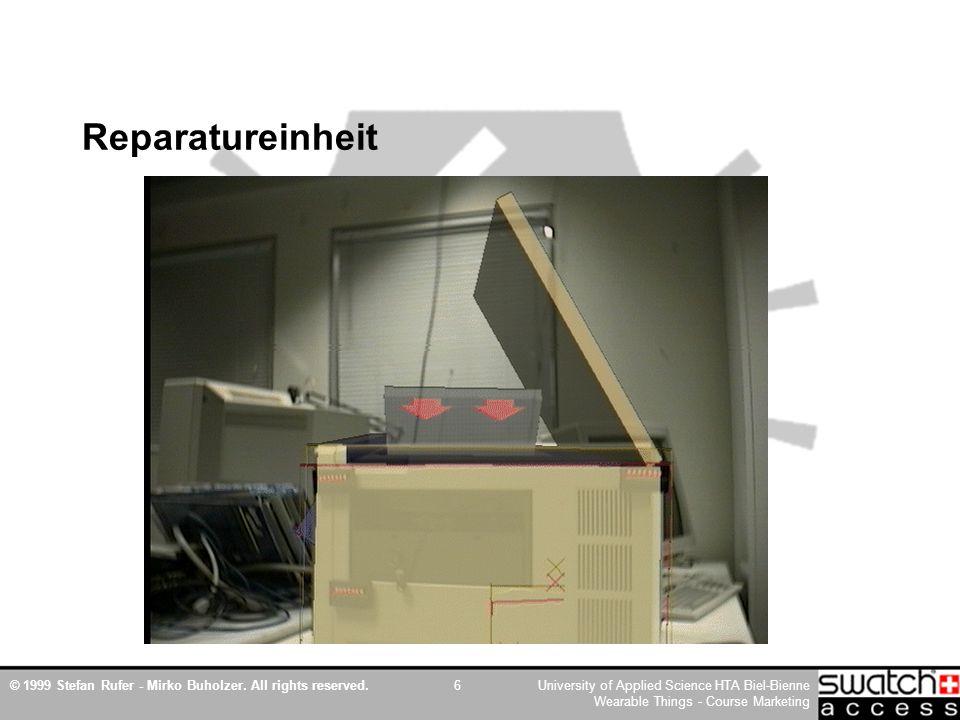 © 1999 Stefan Rufer - Mirko Buholzer. All rights reserved.University of Applied Science HTA Biel-Bienne Wearable Things - Course Marketing 6 Reparatur