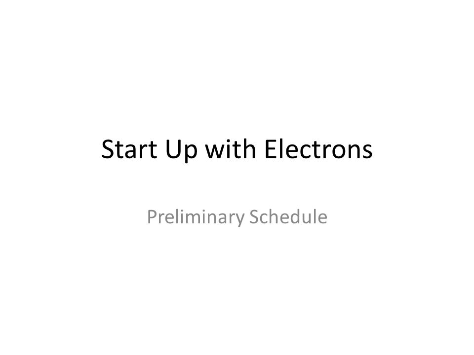 Start Up with Electrons Preliminary Schedule