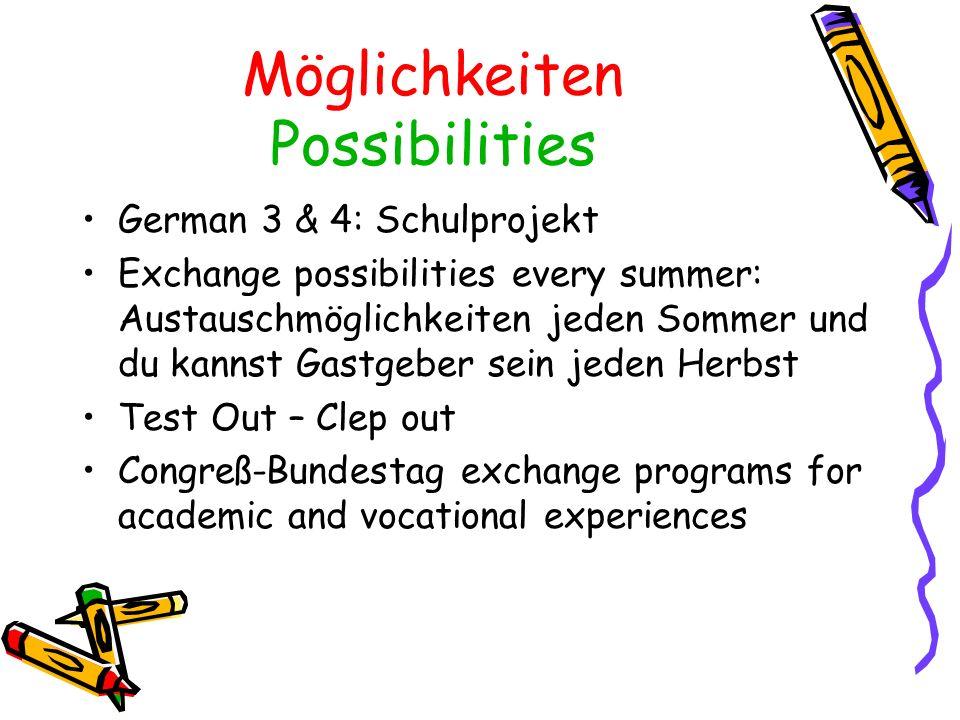 Möglichkeiten Possibilities German 3 & 4: Schulprojekt Exchange possibilities every summer: Austauschmöglichkeiten jeden Sommer und du kannst Gastgebe