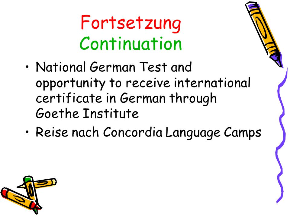 Fortsetzung Continuation National German Test and opportunity to receive international certificate in German through Goethe Institute Reise nach Concordia Language Camps