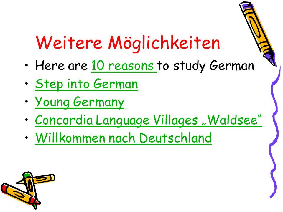 Weitere Möglichkeiten Here are 10 reasons to study German10 reasons Step into German Young Germany Concordia Language Villages Waldsee Willkommen nach Deutschland