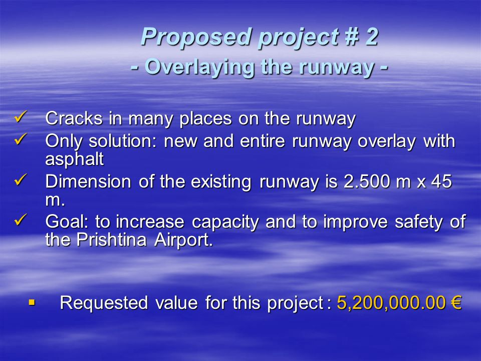 Proposed project # 2 - Overlaying the runway - Cracks in many places on the runway Cracks in many places on the runway Only solution: new and entire r