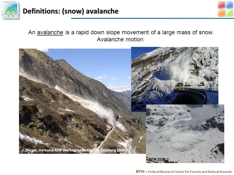 Definitions: (snow) avalanche BFW – Federal Research Centre for Forests and Natural Hazards An avalanche is a rapid down slope movement of a large mass of snow.