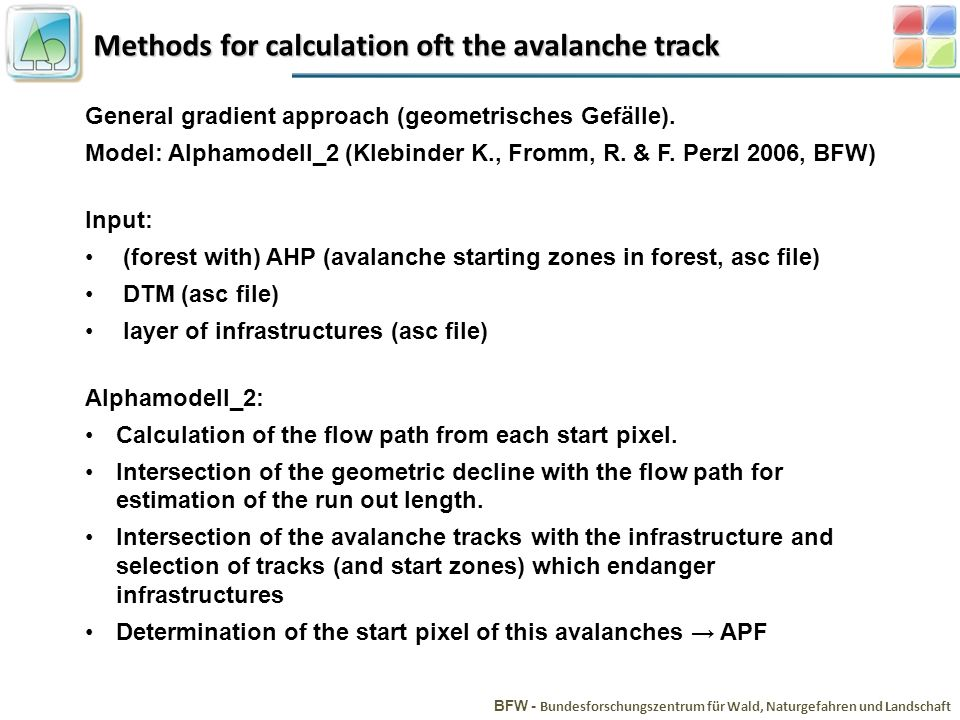 Methods for calculation oft the avalanche track BFW - Bundesforschungszentrum für Wald, Naturgefahren und Landschaft General gradient approach (geometrisches Gefälle).