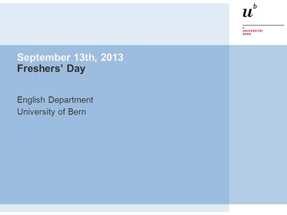 September 13th, 2013 Freshers Day English Department University of Bern