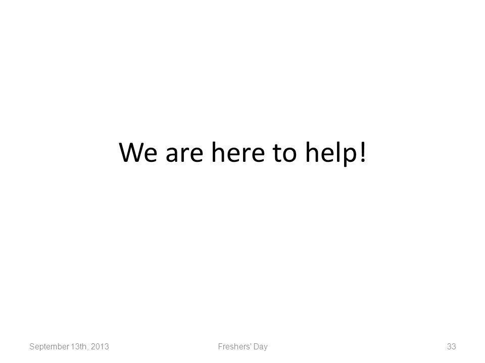 We are here to help! September 13th, 2013Freshers Day33
