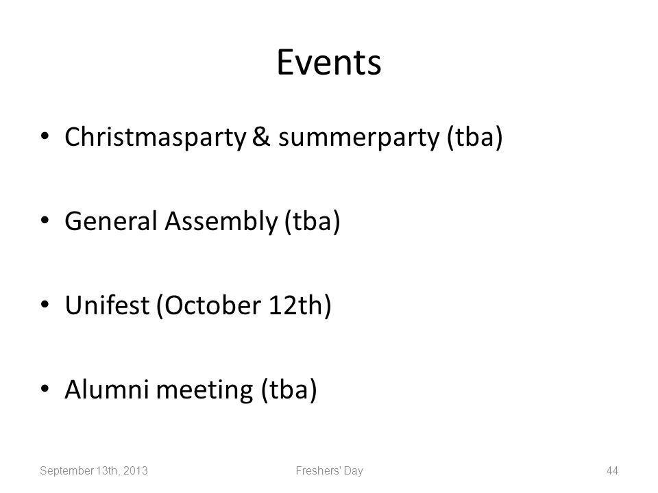 Events Christmasparty & summerparty (tba) General Assembly (tba) Unifest (October 12th) Alumni meeting (tba) September 13th, 2013Freshers Day44