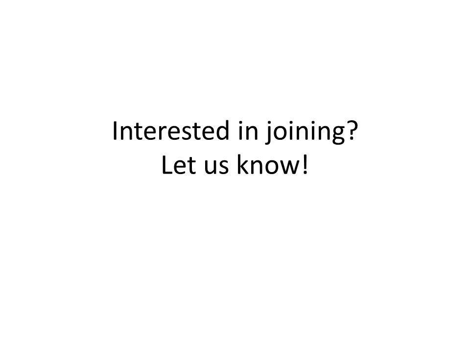 Interested in joining Let us know!
