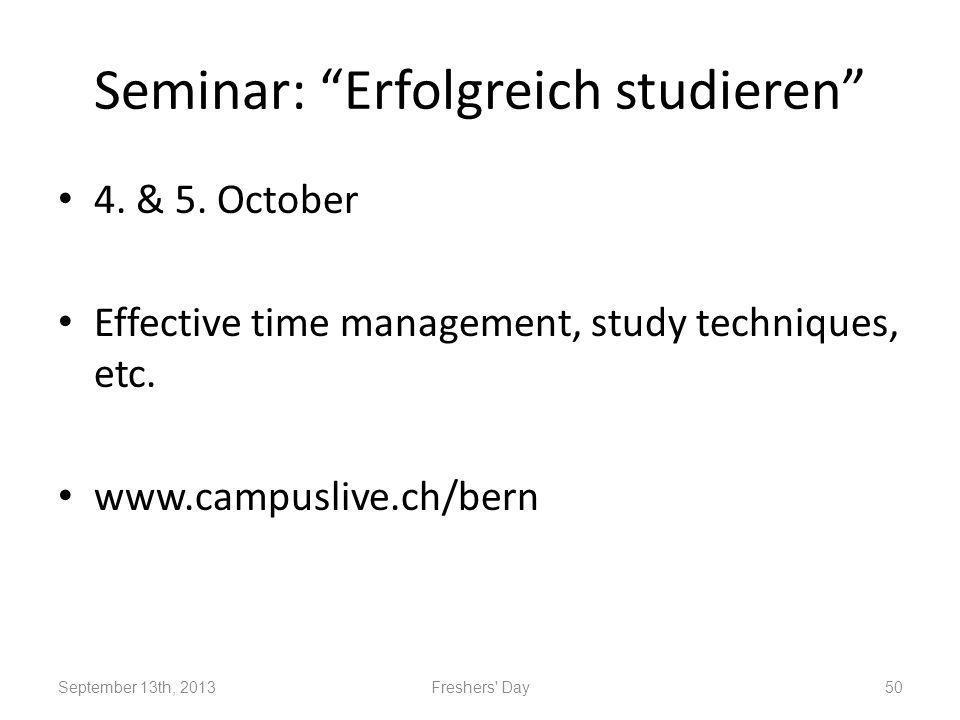 Seminar: Erfolgreich studieren 4. & 5. October Effective time management, study techniques, etc.