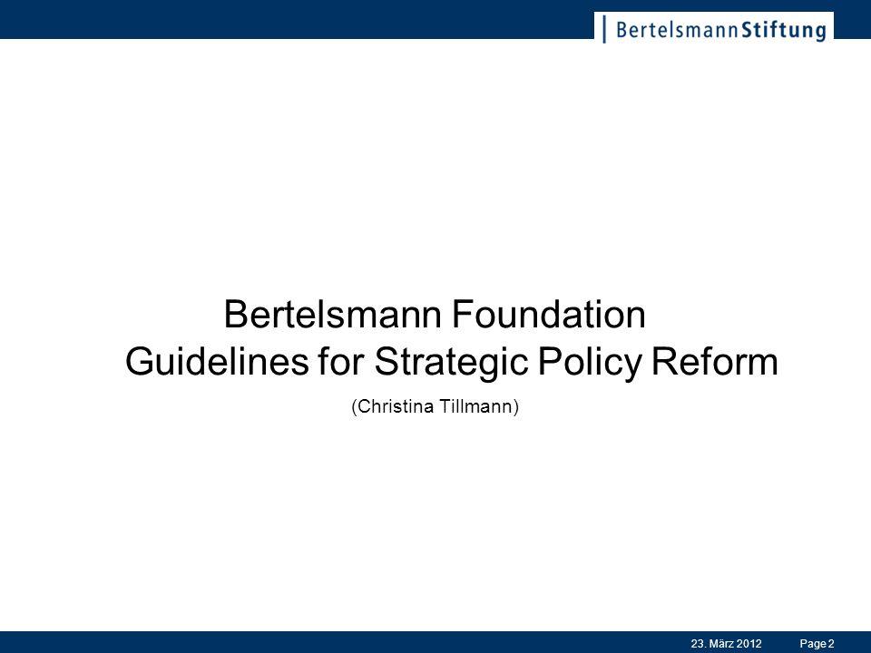 23. März 2012Page 2 Bertelsmann Foundation Guidelines for Strategic Policy Reform (Christina Tillmann)