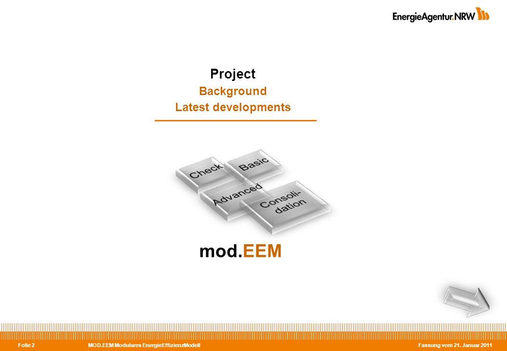 MOD.EEM Modulares EnergieEffizienzModell Fassung vom 21. Januar 2011 Folie 2 Project Background Latest developments mod.EEM