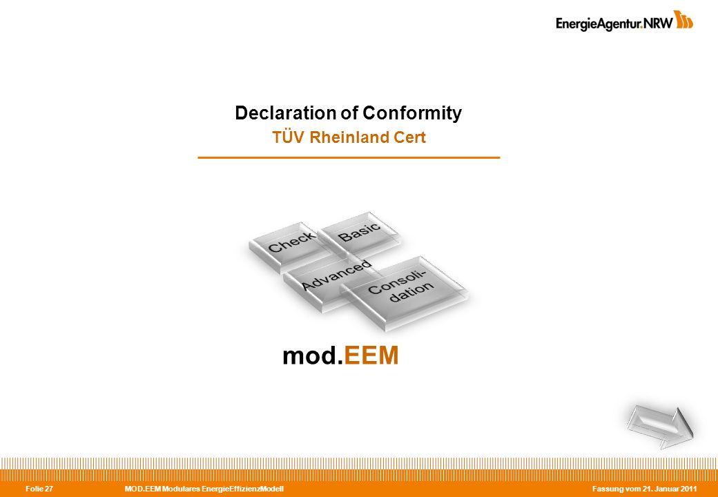 MOD.EEM Modulares EnergieEffizienzModell Fassung vom 21. Januar 2011 Folie 27 Declaration of Conformity TÜV Rheinland Cert mod.EEM