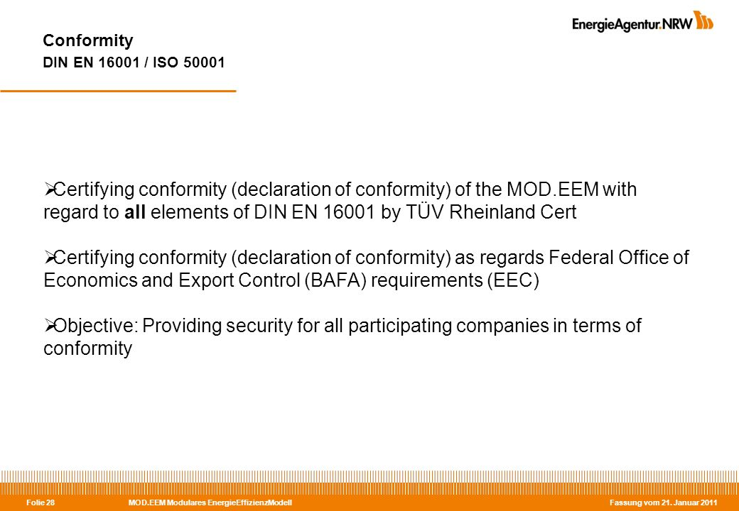 MOD.EEM Modulares EnergieEffizienzModell Fassung vom 21. Januar 2011 Folie 28 Conformity DIN EN 16001 / ISO 50001 Certifying conformity (declaration o