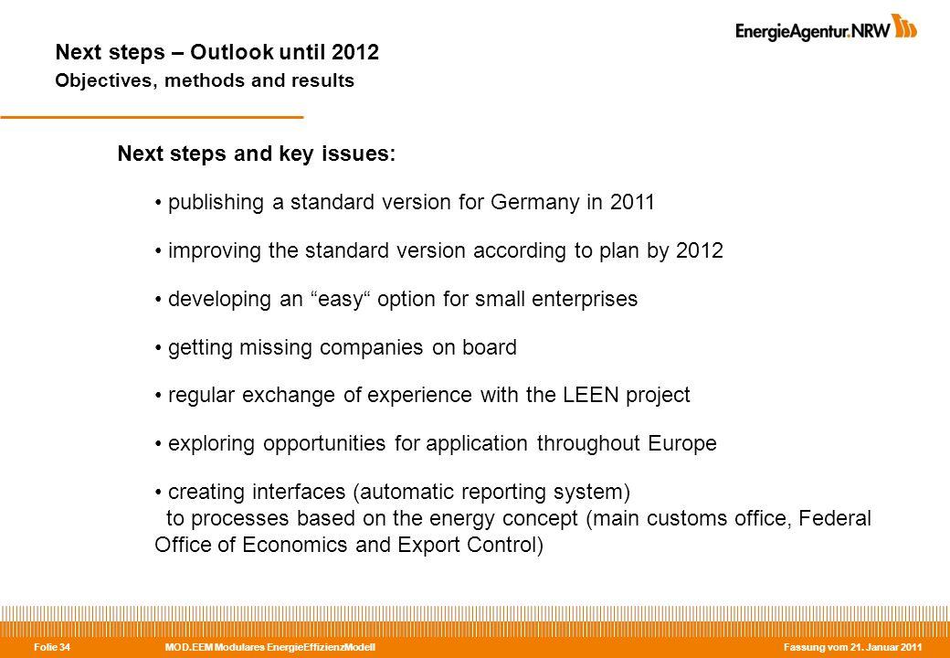 MOD.EEM Modulares EnergieEffizienzModell Fassung vom 21. Januar 2011 Folie 34 Next steps – Outlook until 2012 Objectives, methods and results Next ste