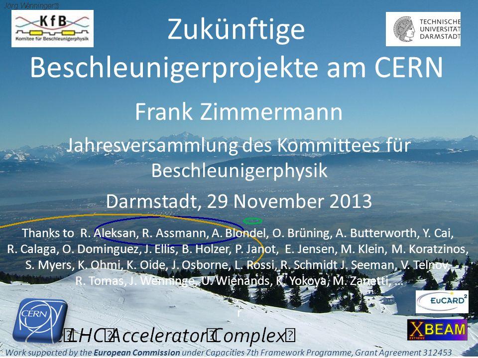 Zukünftige Beschleunigerprojekte am CERN Frank Zimmermann Jahresversammlung des Kommittees für Beschleunigerphysik Darmstadt, 29 November 2013 Thanks to R.