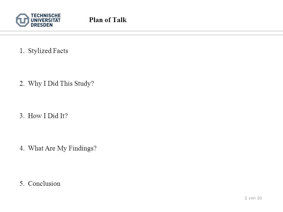 Plan of Talk 1.Stylized Facts 2.Why I Did This Study? 3.How I Did It? 4.What Are My Findings? 5.Conclusion 2 von 20