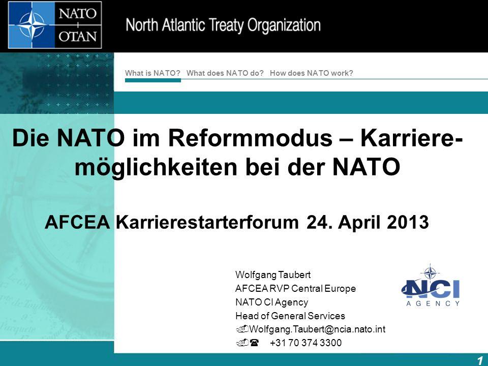 How does NATO work? 1 What is NATO? What does NATO do? Die NATO im Reformmodus – Karriere- möglichkeiten bei der NATO AFCEA Karrierestarterforum 24. A