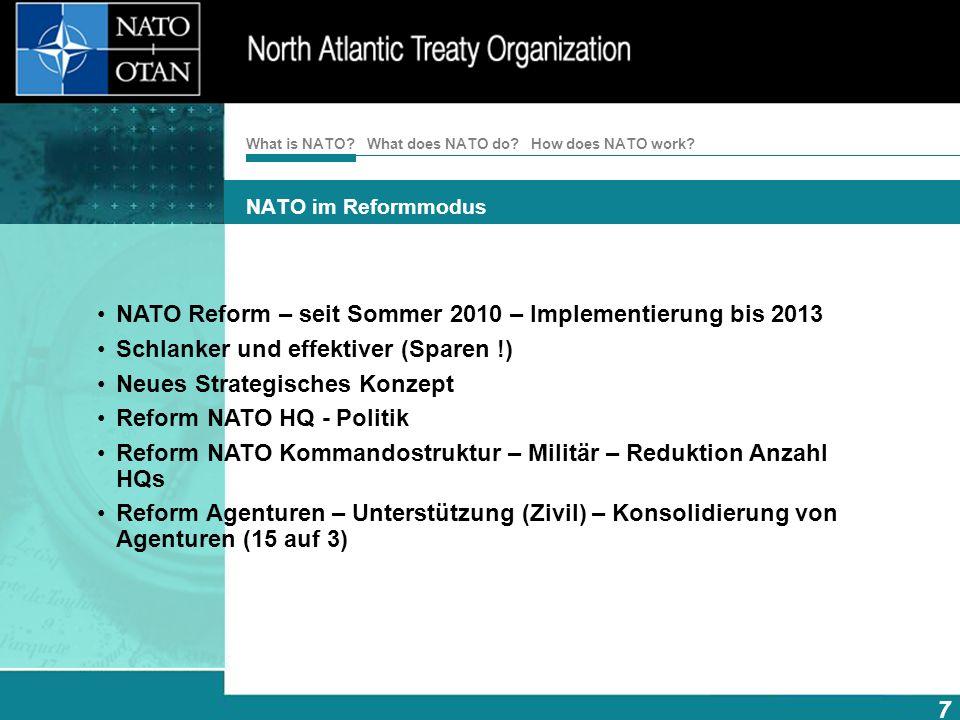 How does NATO work? 7 What is NATO? What does NATO do? NATO im Reformmodus NATO Reform – seit Sommer 2010 – Implementierung bis 2013 Schlanker und eff