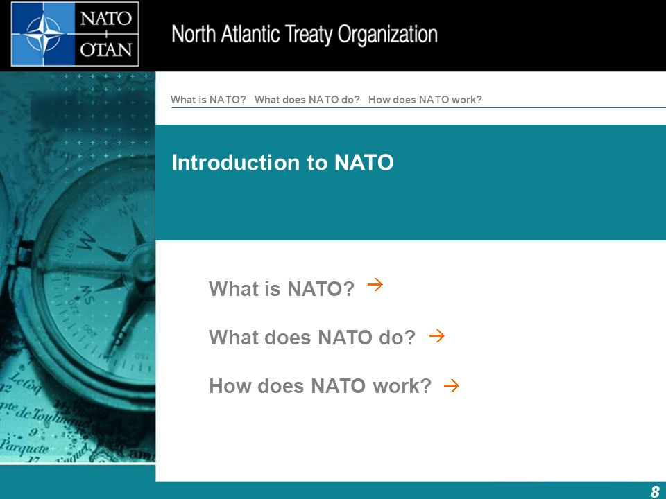 Introduction to NATO How does NATO work? 8 What is NATO?What does NATO do? What is NATO? What does NATO do? How does NATO work?
