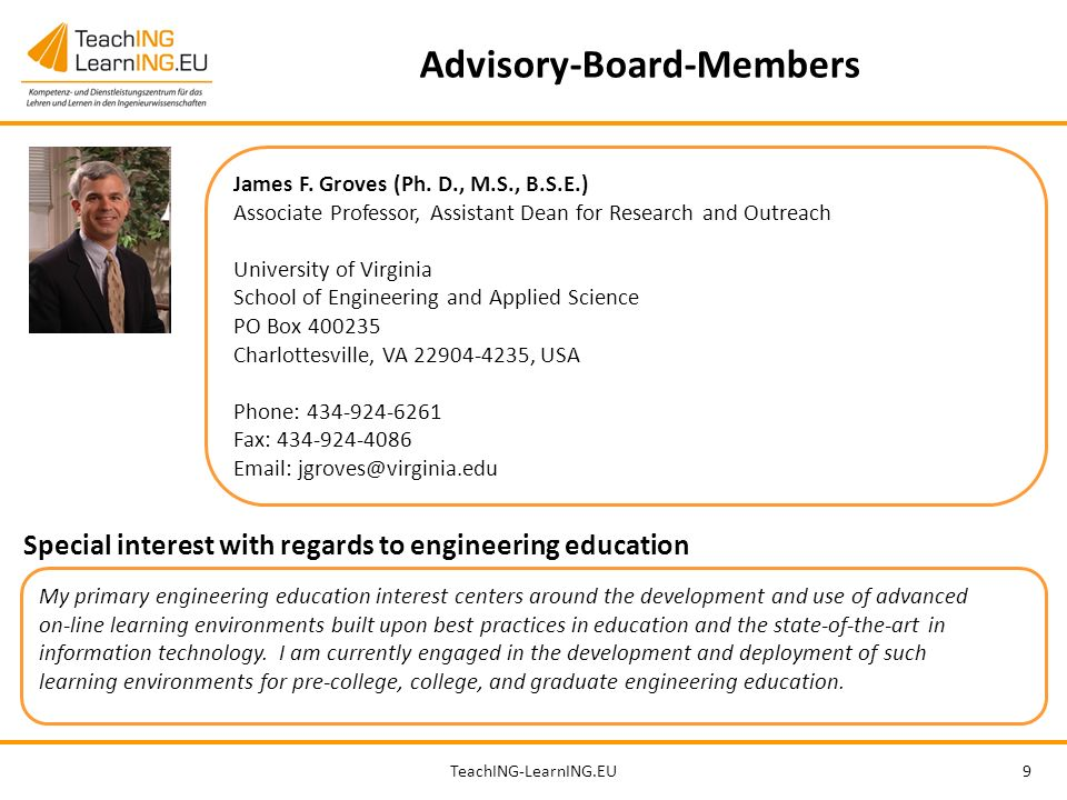 TeachING-LearnING.EU9 Advisory-Board-Members James F. Groves (Ph. D., M.S., B.S.E.) Associate Professor, Assistant Dean for Research and Outreach Univ
