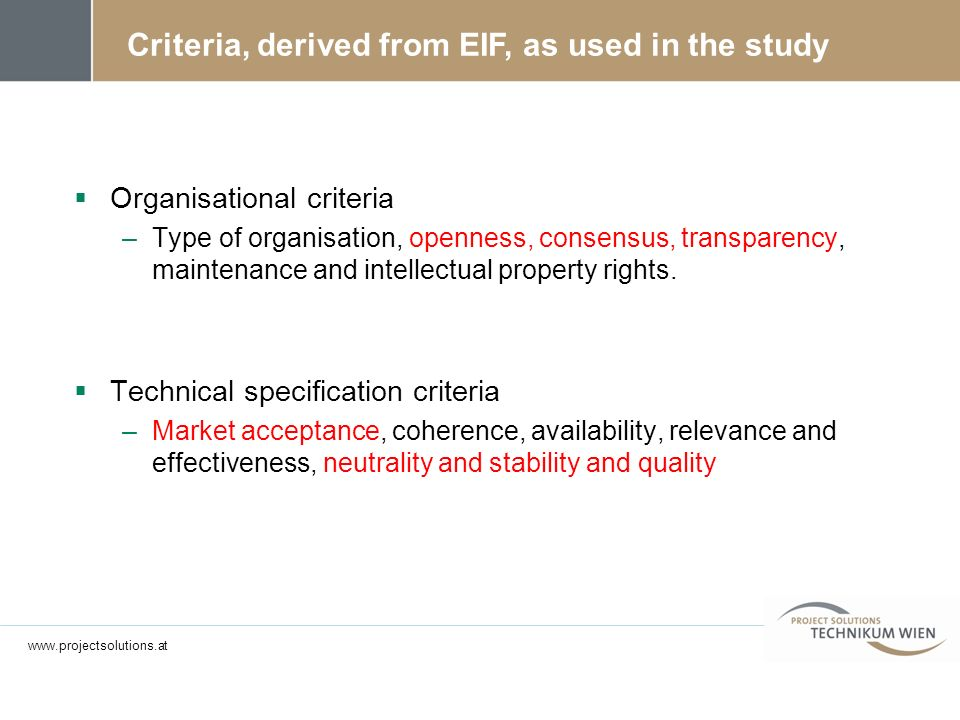 Criteria, derived from EIF, as used in the study Organisational criteria –Type of organisation, openness, consensus, transparency, maintenance and intellectual property rights.