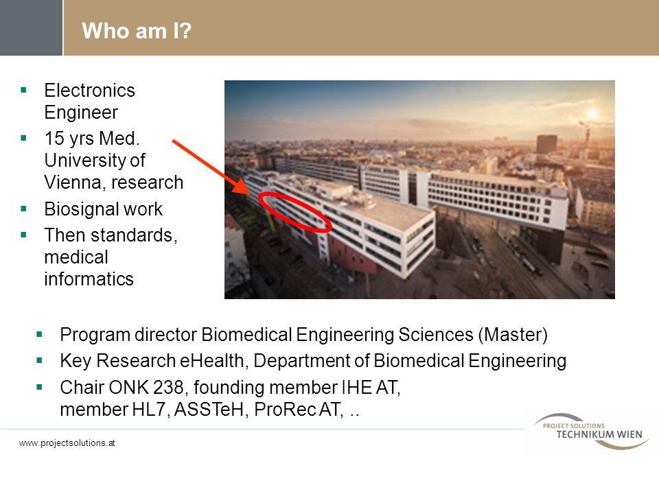 Who am I? Electronics Engineer 15 yrs Med. University of Vienna, research Biosignal work Then standards, medical informatics Program director Biomedic