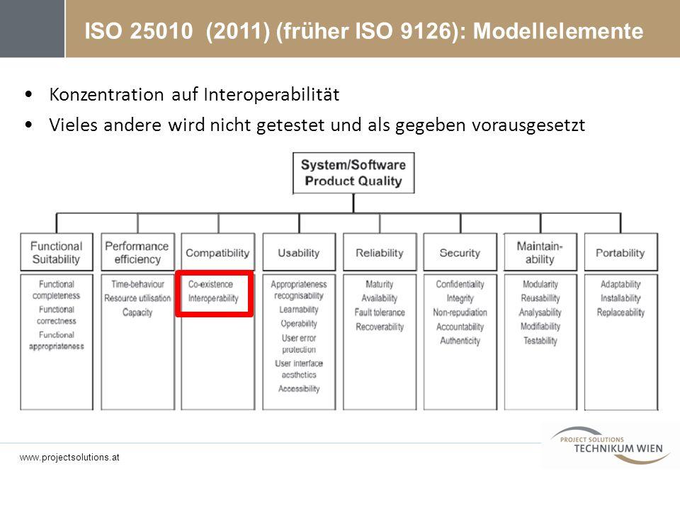 Konzentration auf Interoperabilität Vieles andere wird nicht getestet und als gegeben vorausgesetzt ISO 25010 (2011) (früher ISO 9126): Modellelemente
