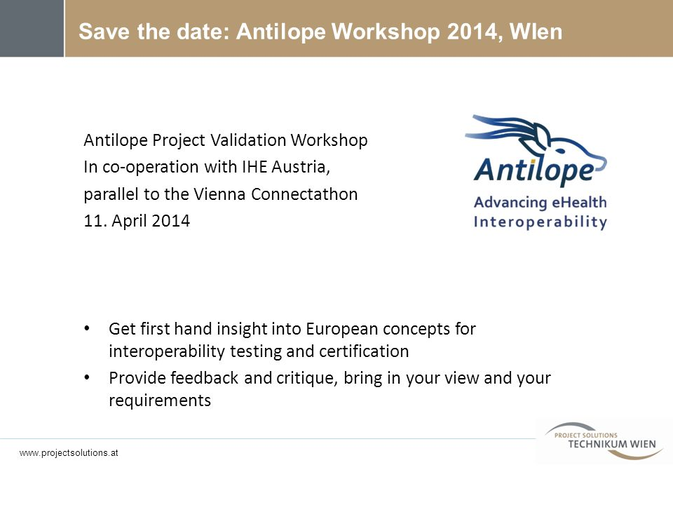 Antilope Project Validation Workshop In co-operation with IHE Austria, parallel to the Vienna Connectathon 11.
