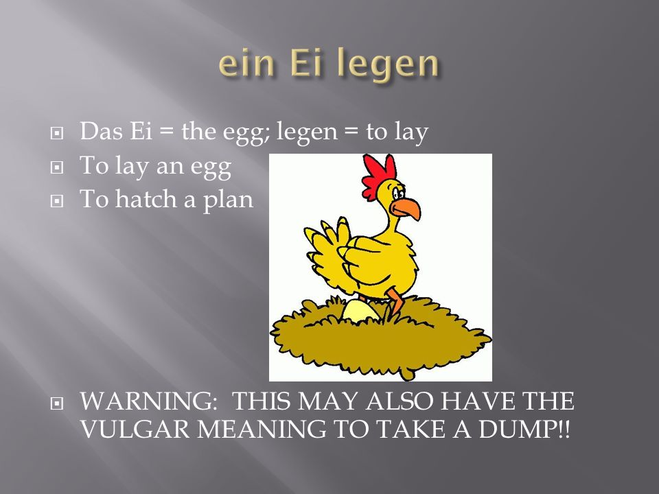 Das Ei = the egg The egg of Columbus Just the thing; a simple solution to a difficult problem