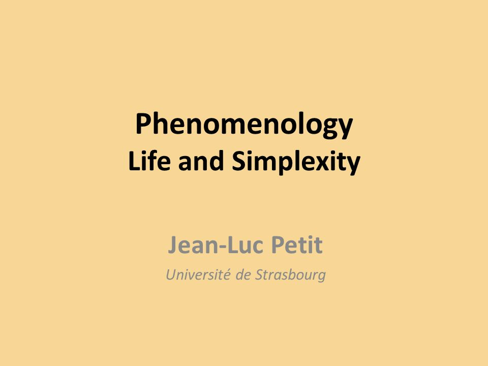 Phenomenology Life and Simplexity Jean-Luc Petit Université de Strasbourg