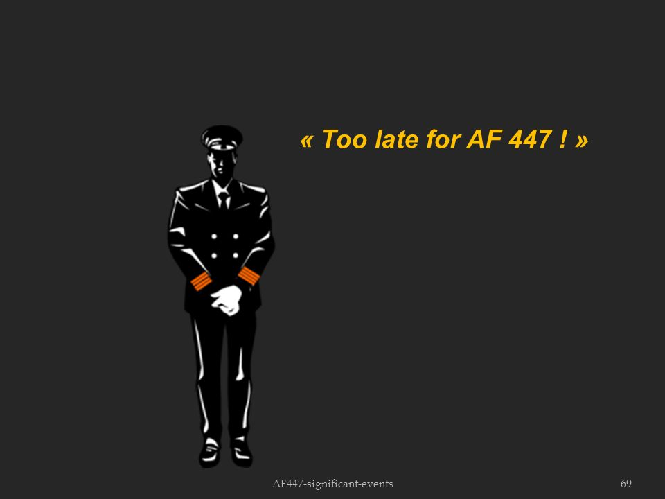 AF447-significant-events69 « Too late for AF 447 ! »
