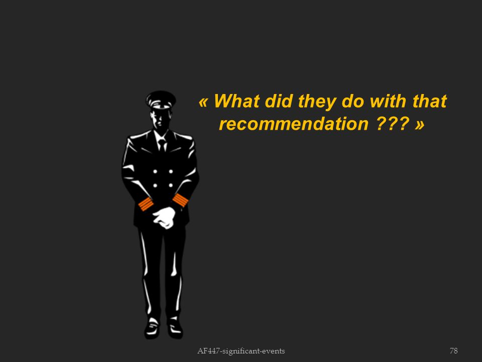 AF447-significant-events78 « What did they do with that recommendation ??? »