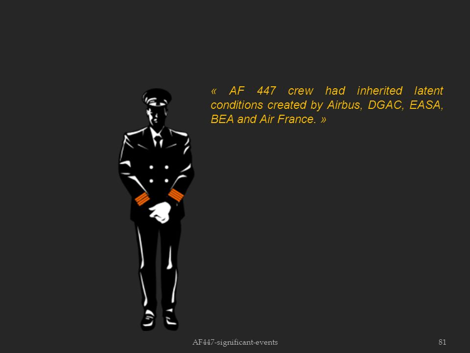 AF447-significant-events81 « AF 447 crew had inherited latent conditions created by Airbus, DGAC, EASA, BEA and Air France.