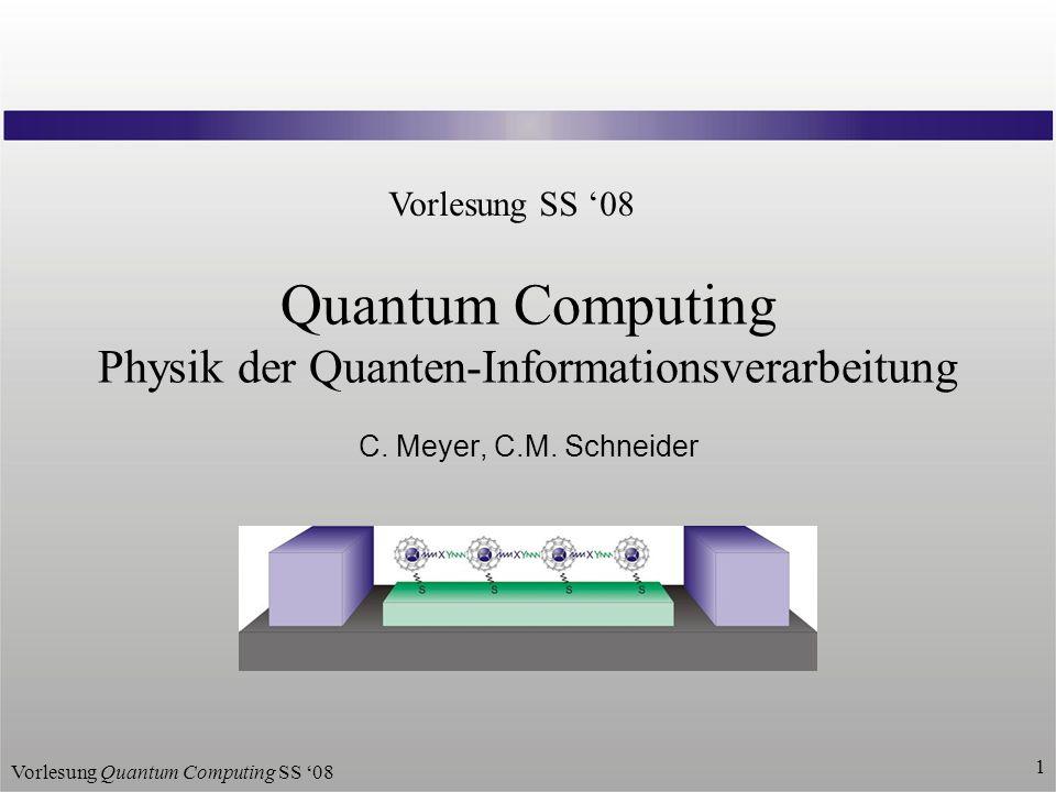 Vorlesung Quantum Computing SS 08 1 Quantum Computing Physik der Quanten-Informationsverarbeitung C.