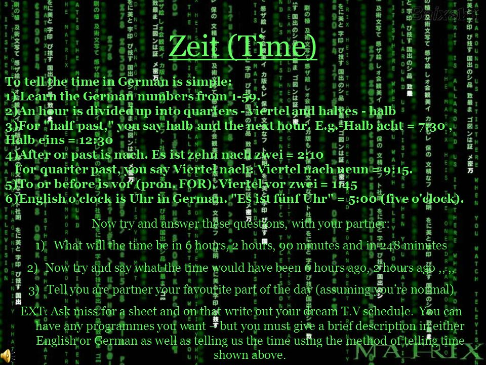 Zeit (Time) To tell the time in German is simple: 1) Learn the German numbers from 1-59.