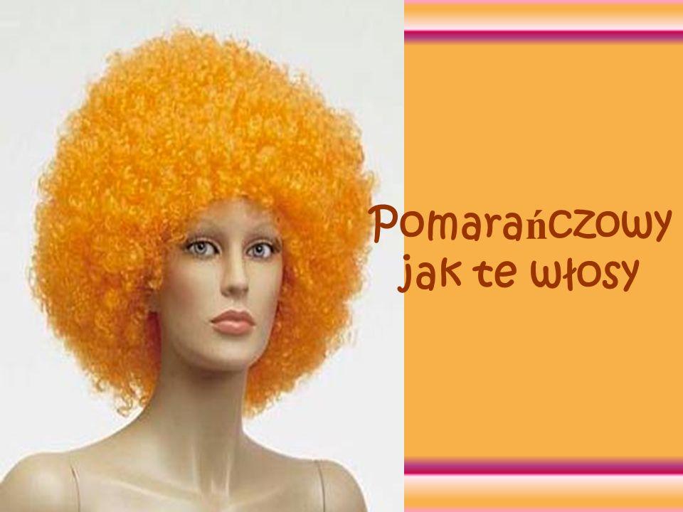 Pomara ń czowy jak te włosy