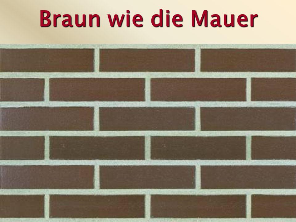 Braun wie die Mauer