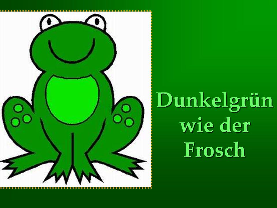 Dunkelgrün wie der Frosch