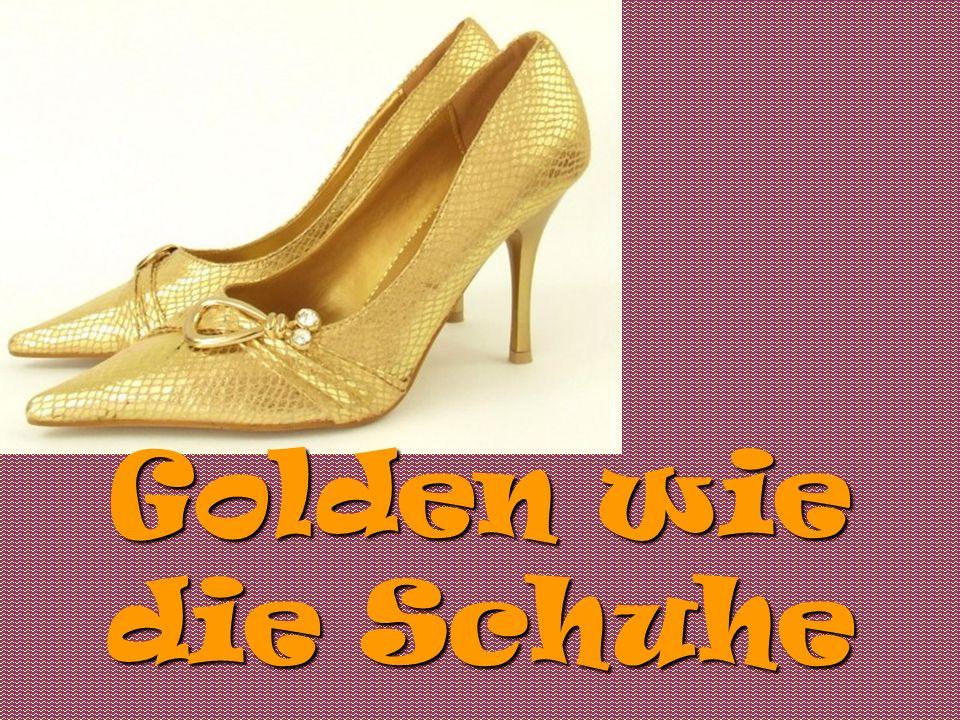 Golden wie die Schuhe