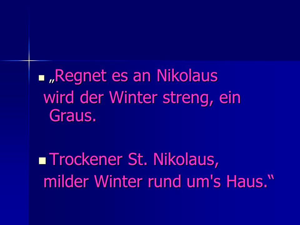 Regnet es an Nikolaus Regnet es an Nikolaus wird der Winter streng, ein Graus. wird der Winter streng, ein Graus. Trockener St. Nikolaus, Trockener St