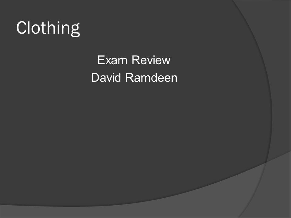 Clothing Exam Review David Ramdeen