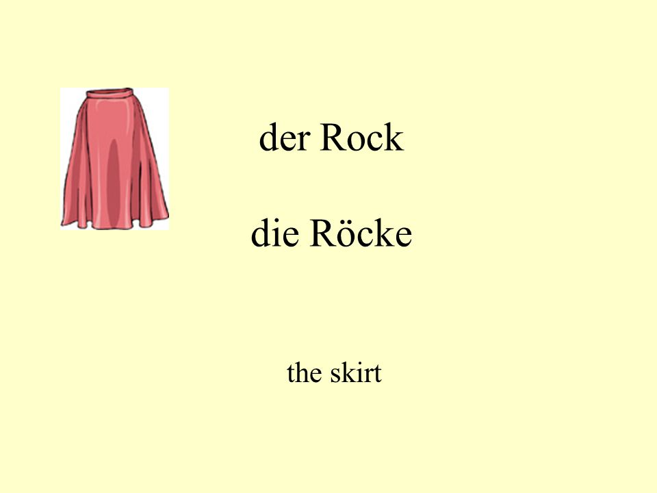 der Rock die Röcke the skirt